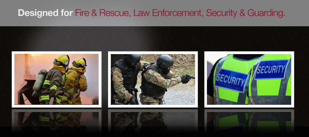 Designed For Fire & Rescue, Law Enforcement, Security & Guarding